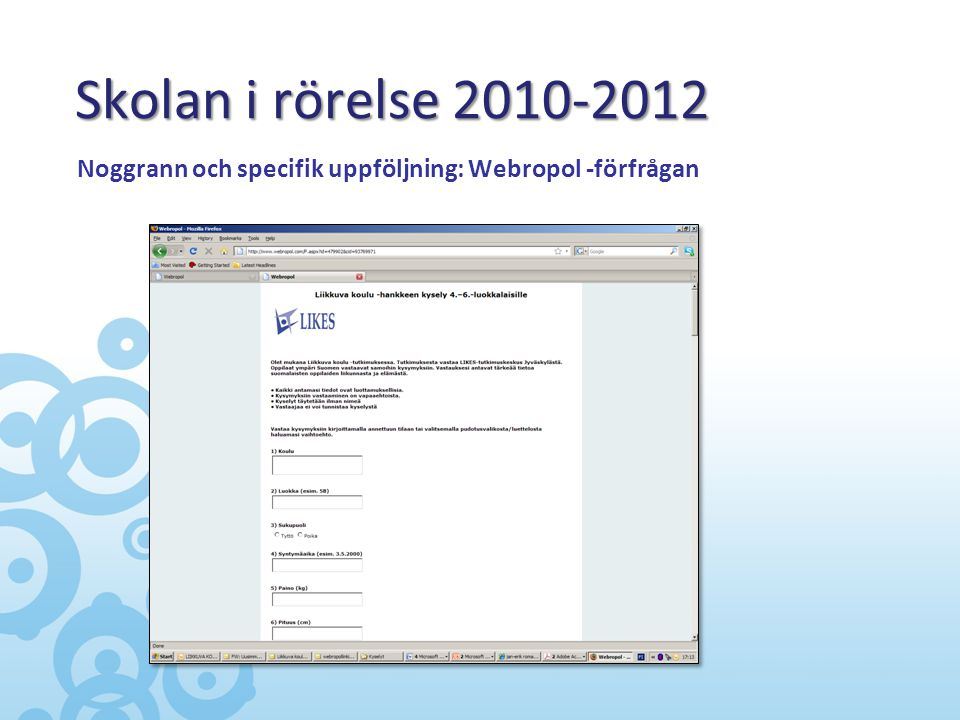 Skolan i rörelse 2010-2012 Noggrann och specifik uppföljning: Webropol -förfrågan