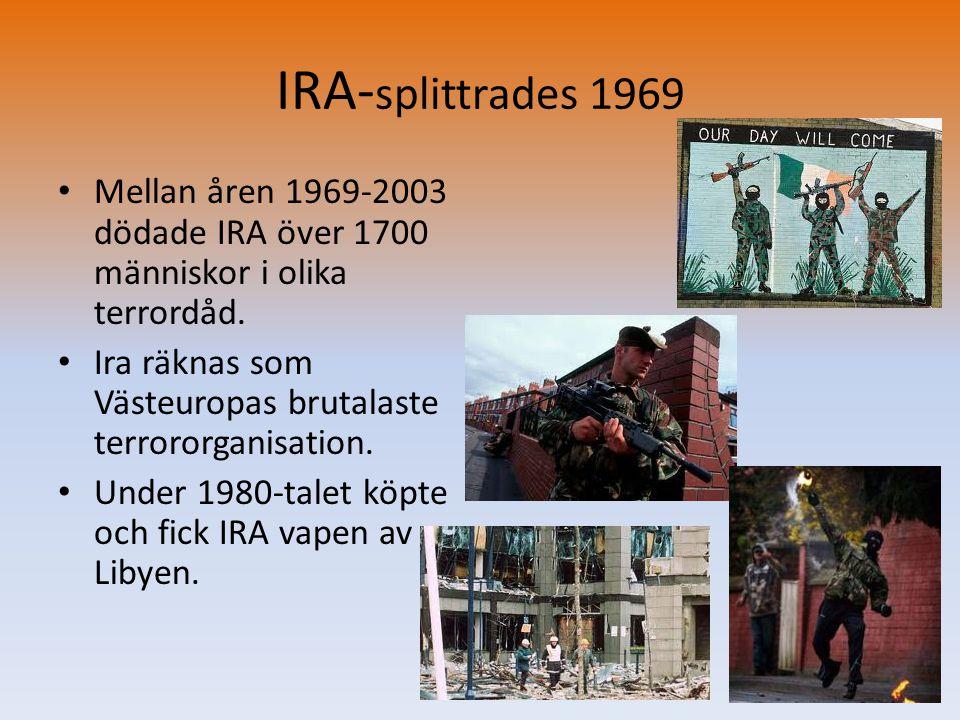 IRA-splittrades 1969 Mellan åren 1969-2003 dödade IRA över 1700 människor i olika terrordåd.
