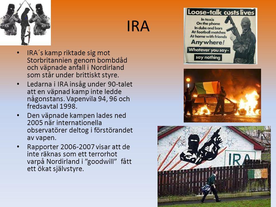 IRA IRA´s kamp riktade sig mot Storbritannien genom bombdåd och väpnade anfall i Nordirland som står under brittiskt styre.