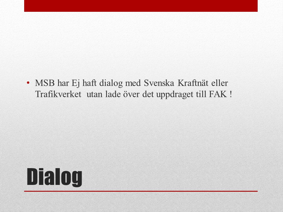 MSB har Ej haft dialog med Svenska Kraftnät eller Trafikverket utan lade över det uppdraget till FAK !