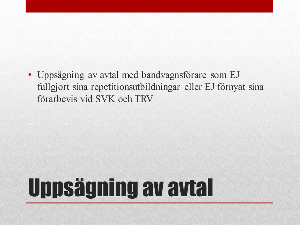 Uppsägning av avtal med bandvagnsförare som EJ fullgjort sina repetitionsutbildningar eller EJ förnyat sina förarbevis vid SVK och TRV
