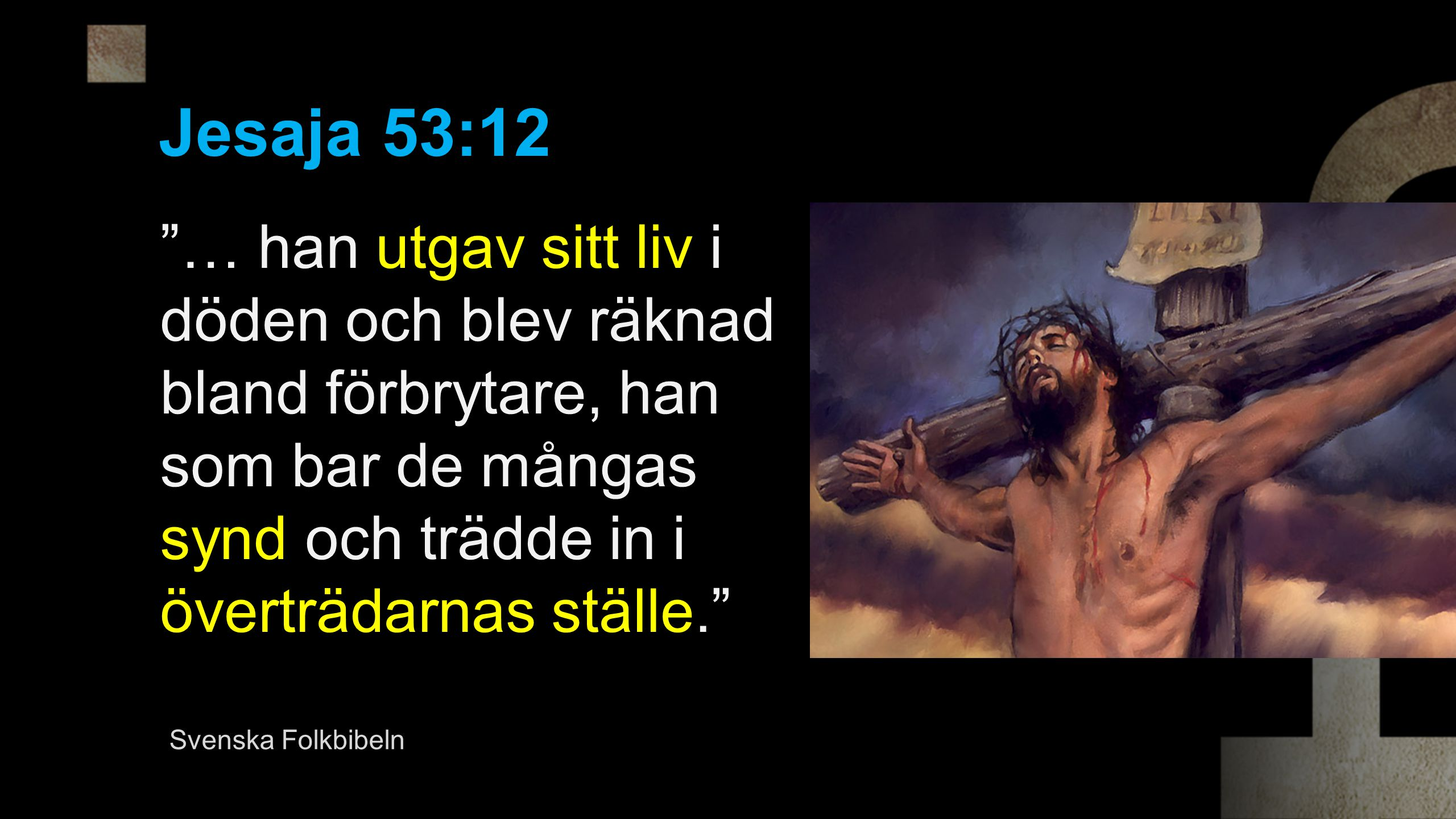 Jesaja 53:12 … han utgav sitt liv i döden och blev räknad bland förbrytare, han som bar de mångas synd och trädde in i överträdarnas ställe.