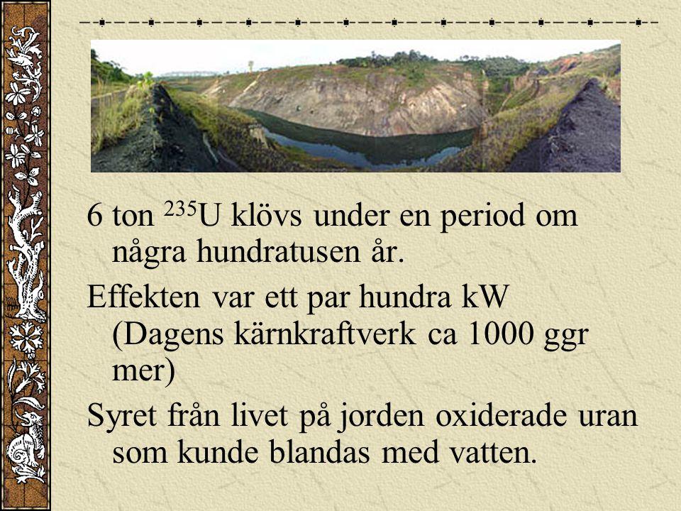 6 ton 235U klövs under en period om några hundratusen år.