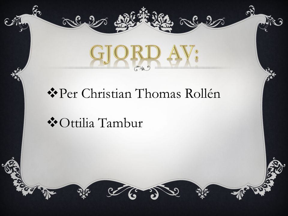 Gjord av: Per Christian Thomas Rollén Ottilia Tambur
