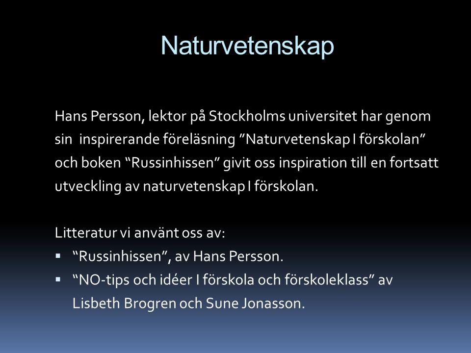 Naturvetenskap Hans Persson, lektor på Stockholms universitet har genom. sin inspirerande föreläsning Naturvetenskap I förskolan