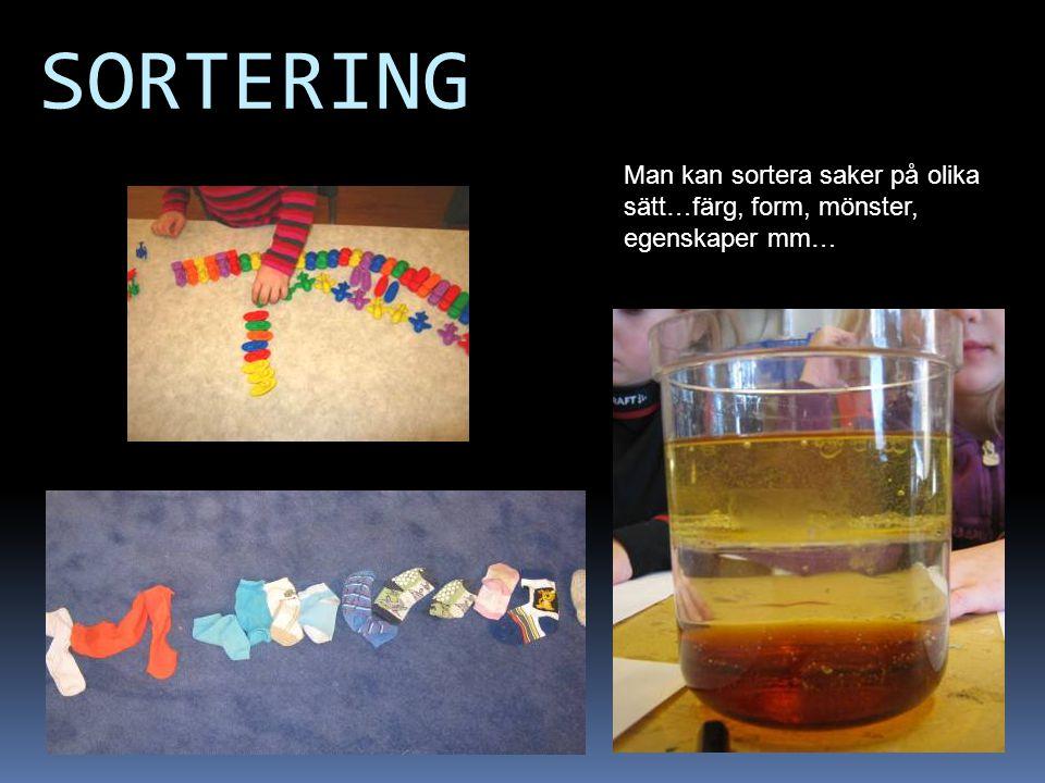 SORTERING Man kan sortera saker på olika sätt…färg, form, mönster, egenskaper mm…