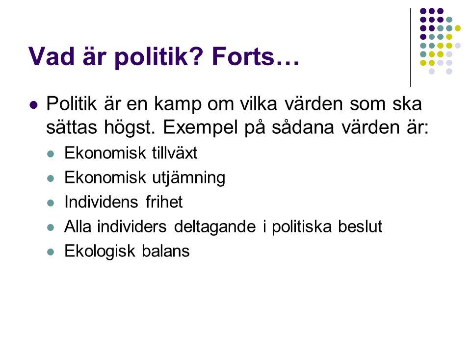 Vad är politik Forts… Politik är en kamp om vilka värden som ska sättas högst. Exempel på sådana värden är: