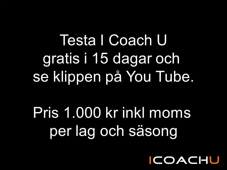 Testa I Coach U gratis i 15 dagar och se klippen på You Tube. Pris 1