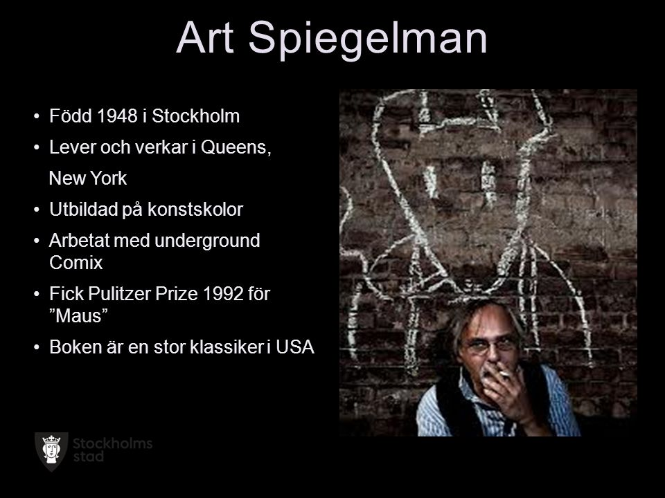 Art Spiegelman Född 1948 i Stockholm Lever och verkar i Queens,