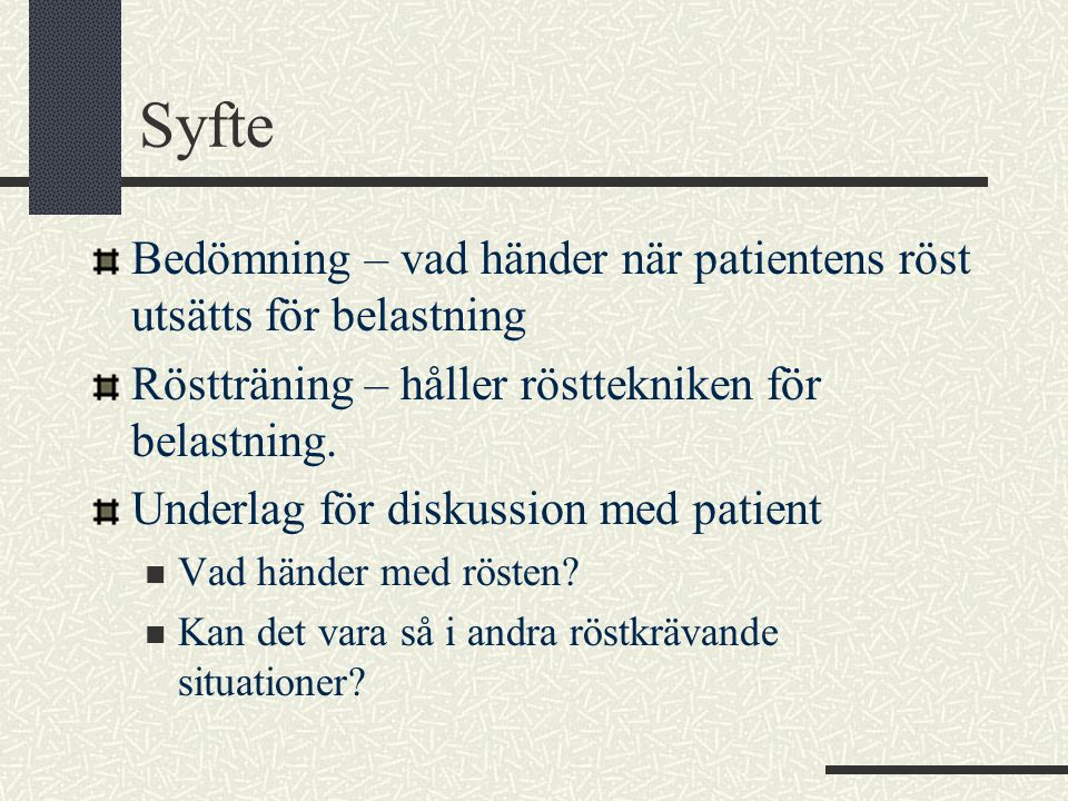 Syfte Bedömning – vad händer när patientens röst utsätts för belastning. Röstträning – håller rösttekniken för belastning.