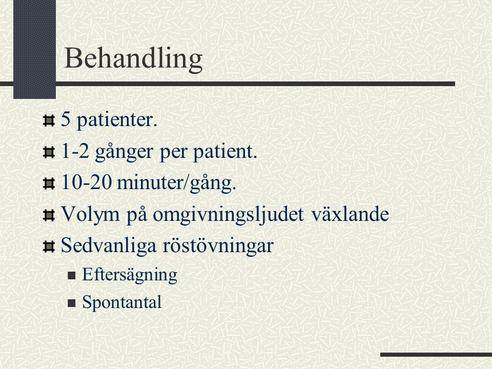 Behandling 5 patienter. 1-2 gånger per patient. 10-20 minuter/gång.