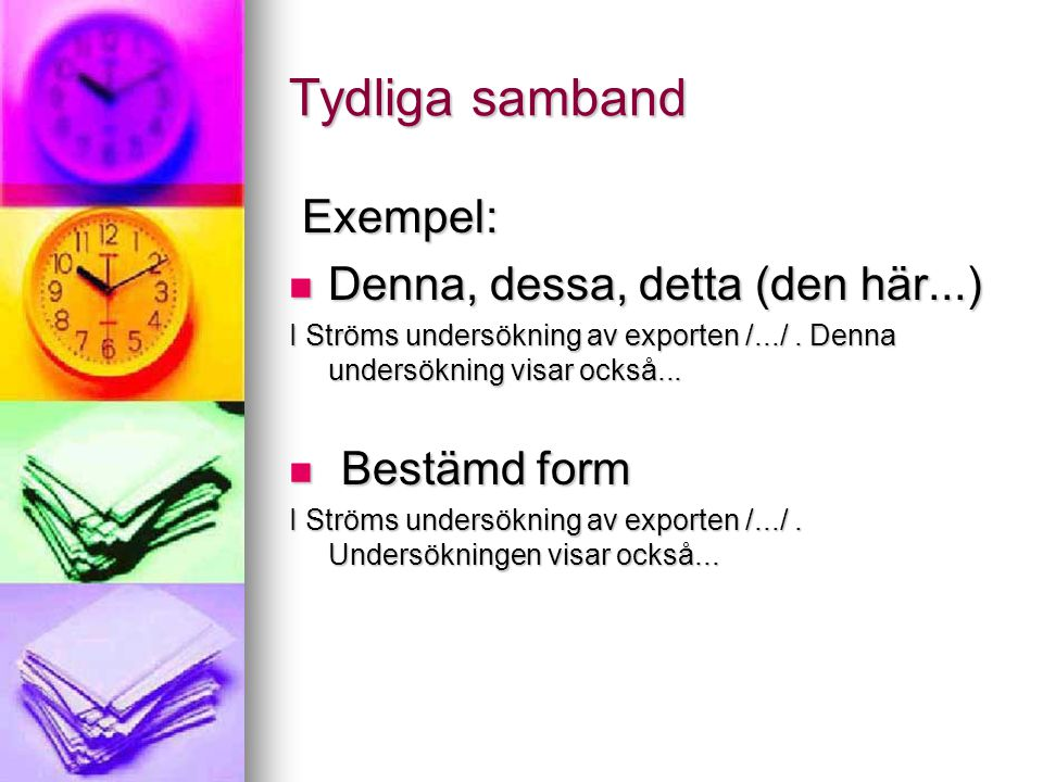Tydliga samband Exempel: Denna, dessa, detta (den här...) Bestämd form