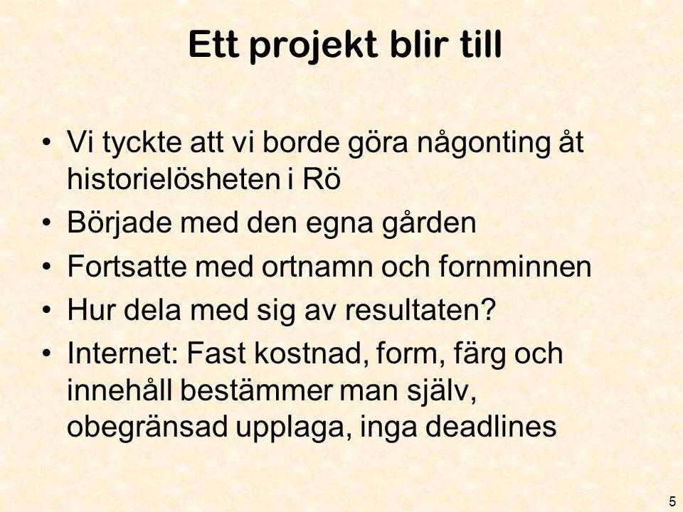 Ett projekt blir till Vi tyckte att vi borde göra någonting åt historielösheten i Rö. Började med den egna gården.