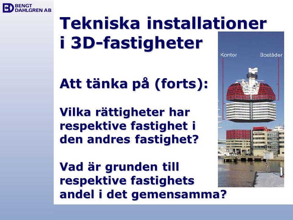Tekniska installationer i 3D-fastigheter Att tänka på (forts): Vilka rättigheter har respektive fastighet i den andres fastighet.