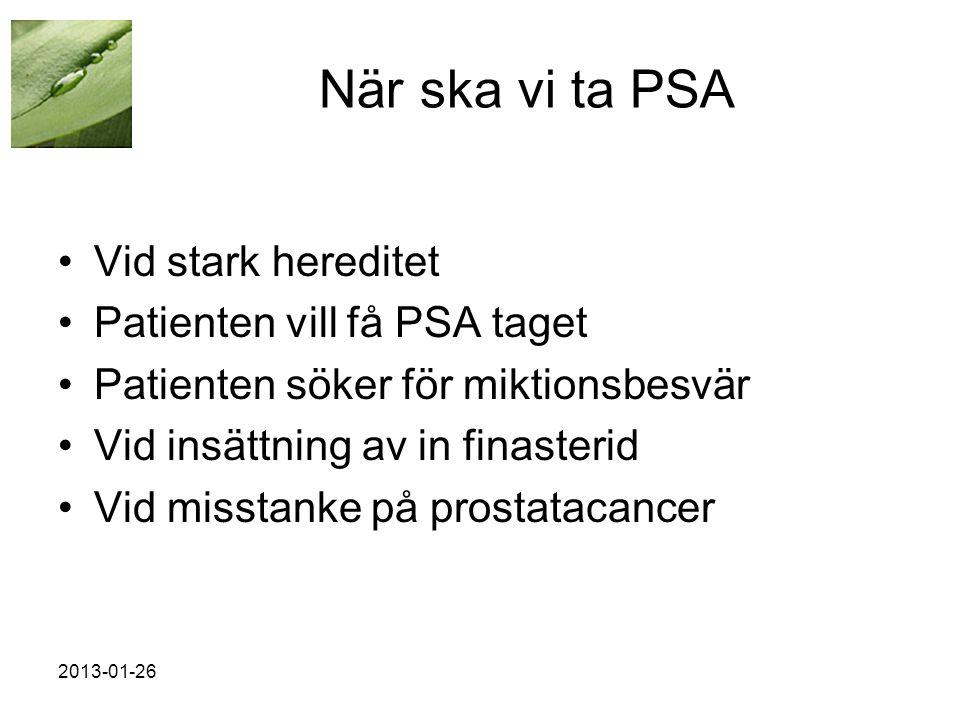När ska vi ta PSA Vid stark hereditet Patienten vill få PSA taget