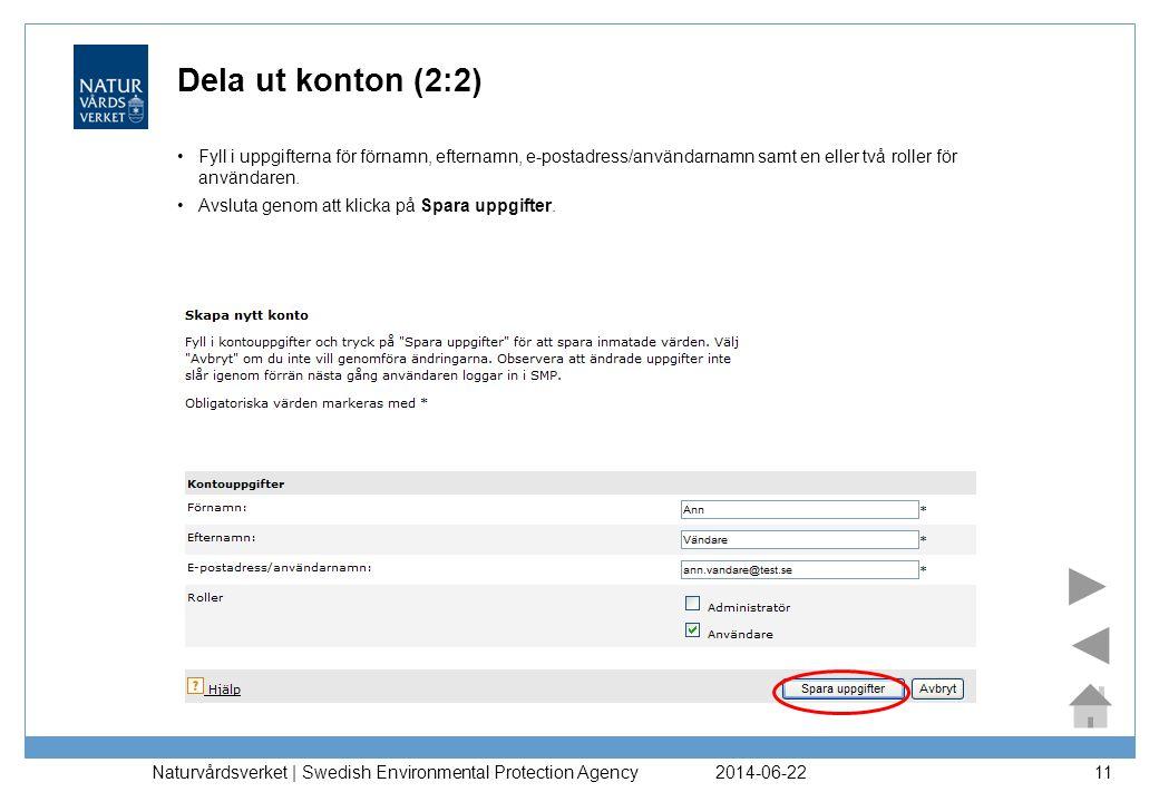 Dela ut konton (2:2) Fyll i uppgifterna för förnamn, efternamn, e-postadress/användarnamn samt en eller två roller för användaren.