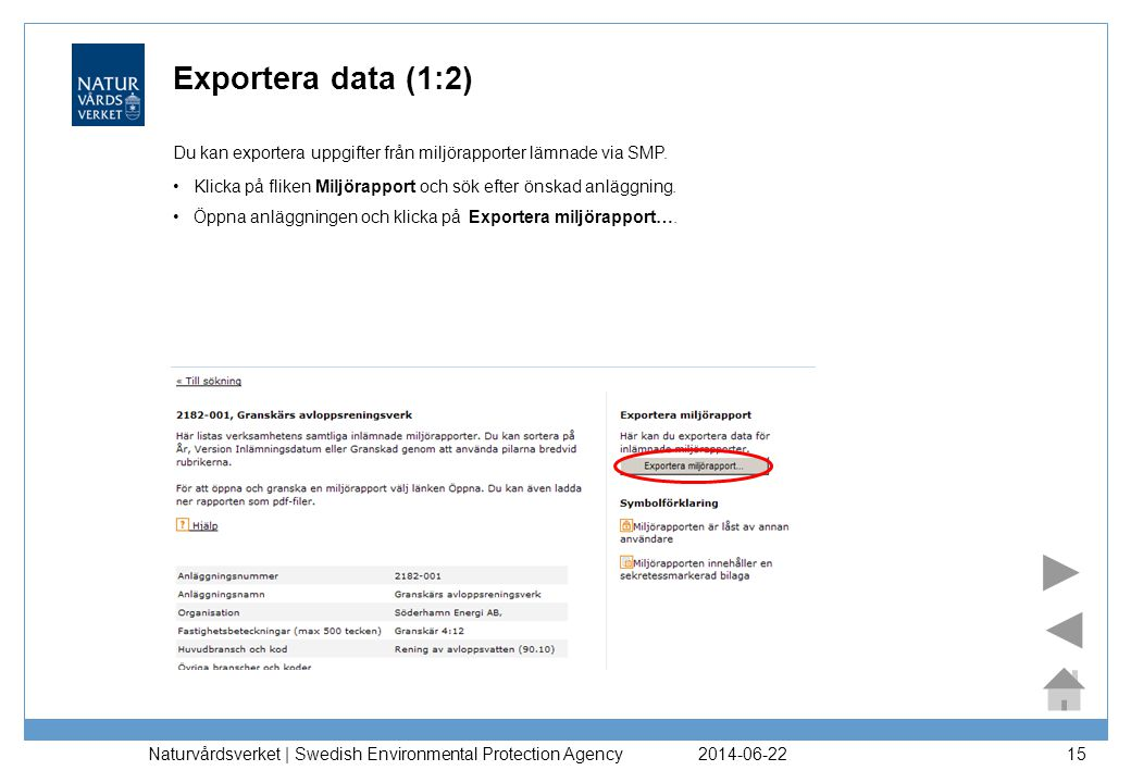 Exportera data (1:2) Du kan exportera uppgifter från miljörapporter lämnade via SMP. Klicka på fliken Miljörapport och sök efter önskad anläggning.