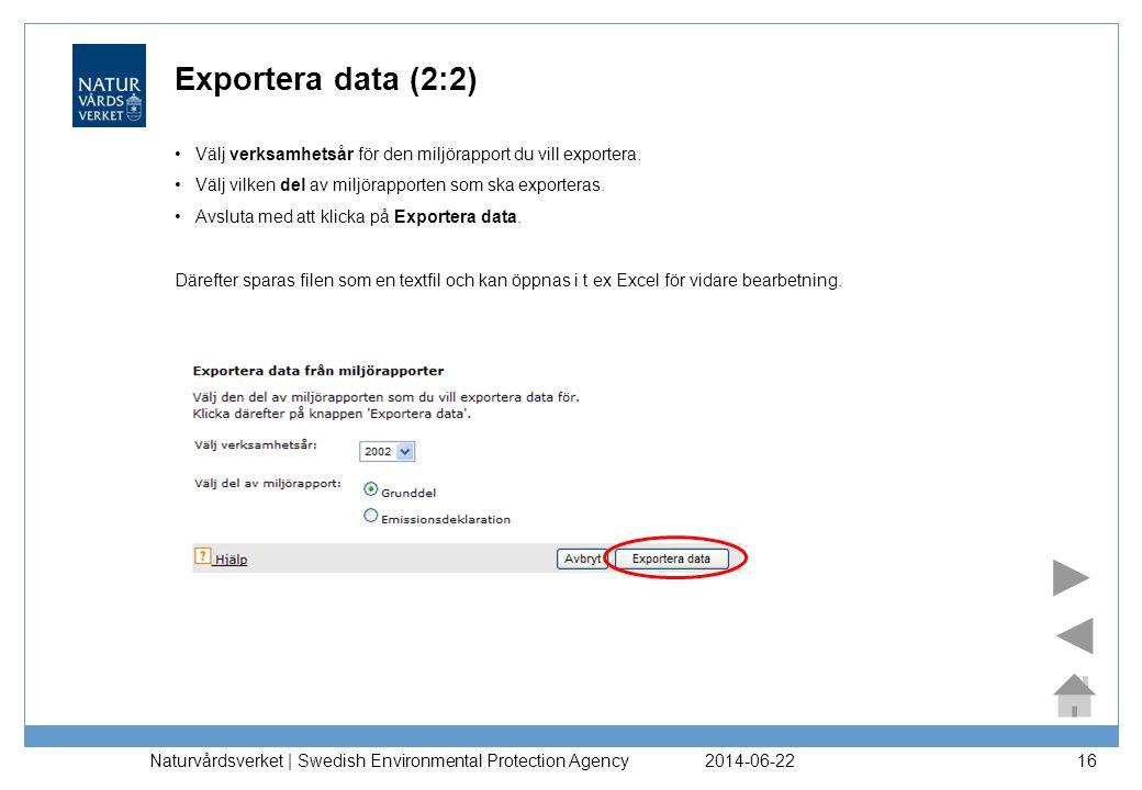 Exportera data (2:2) Välj verksamhetsår för den miljörapport du vill exportera. Välj vilken del av miljörapporten som ska exporteras.