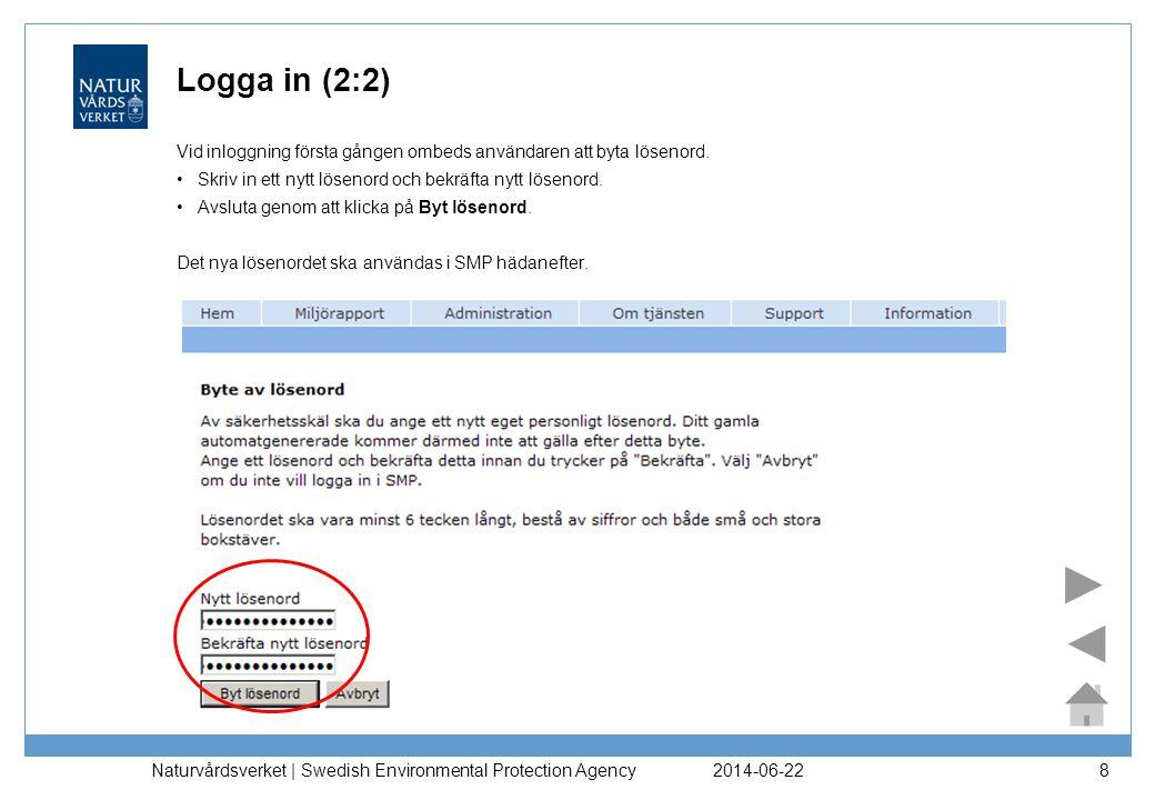 Logga in (2:2) Vid inloggning första gången ombeds användaren att byta lösenord. Skriv in ett nytt lösenord och bekräfta nytt lösenord.