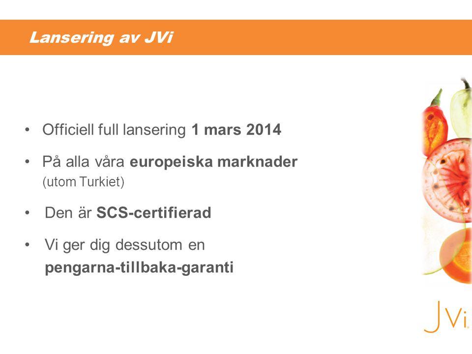 Lansering av JVi Officiell full lansering 1 mars 2014. På alla våra europeiska marknader (utom Turkiet)