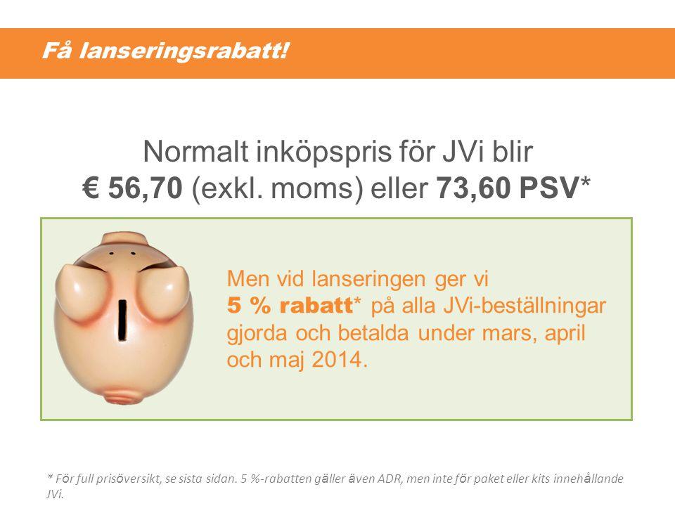 Normalt inköpspris för JVi blir € 56,70 (exkl. moms) eller 73,60 PSV*