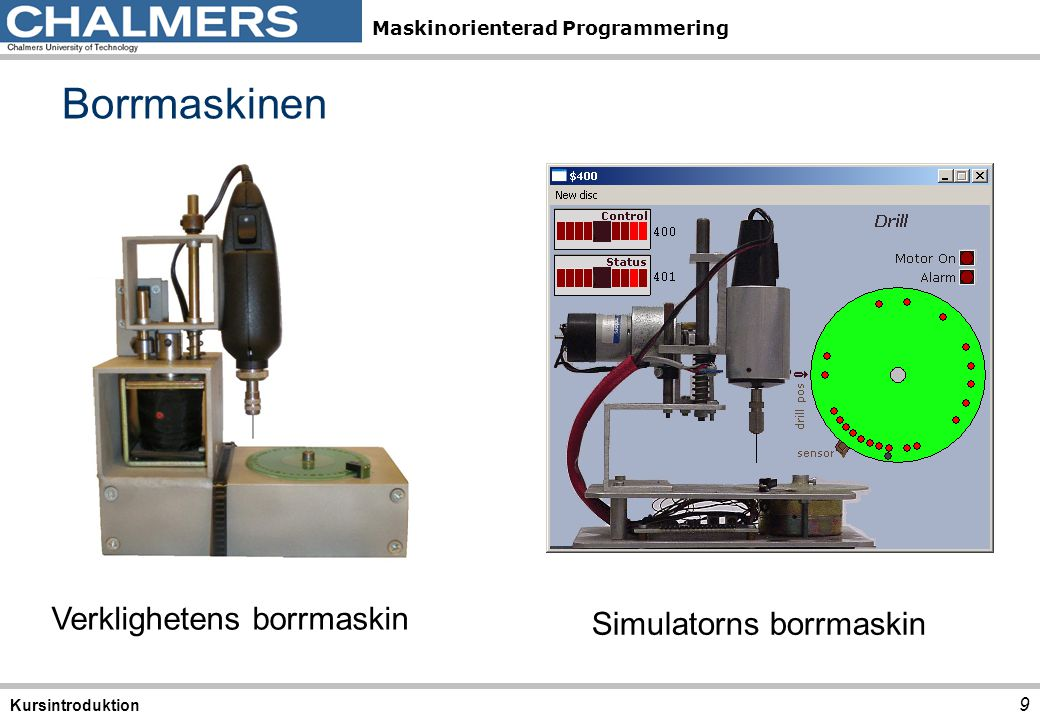 Borrmaskinen Verklighetens borrmaskin Simulatorns borrmaskin