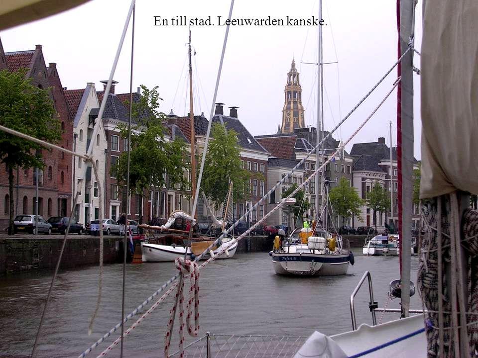 En till stad. Leeuwarden kanske.