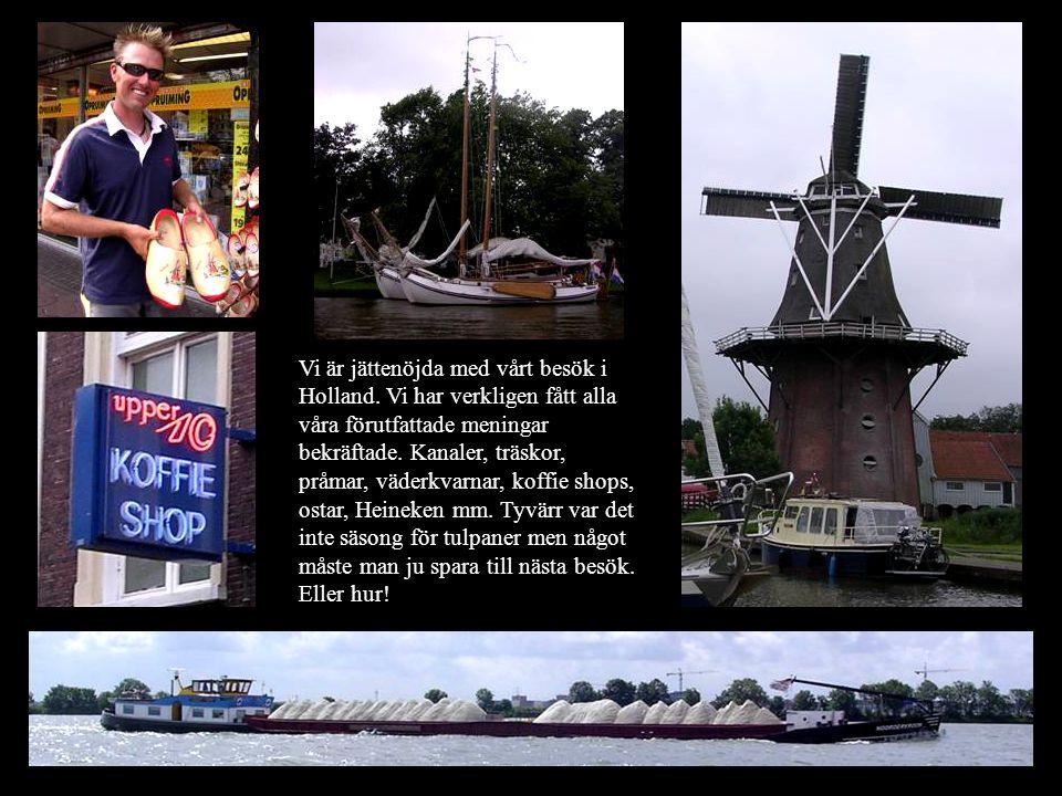 Vi är jättenöjda med vårt besök i Holland