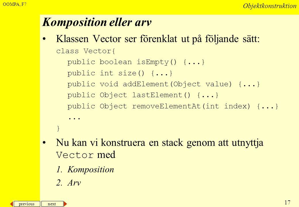 Komposition eller arv Klassen Vector ser förenklat ut på följande sätt: class Vector{ public boolean isEmpty() {...}
