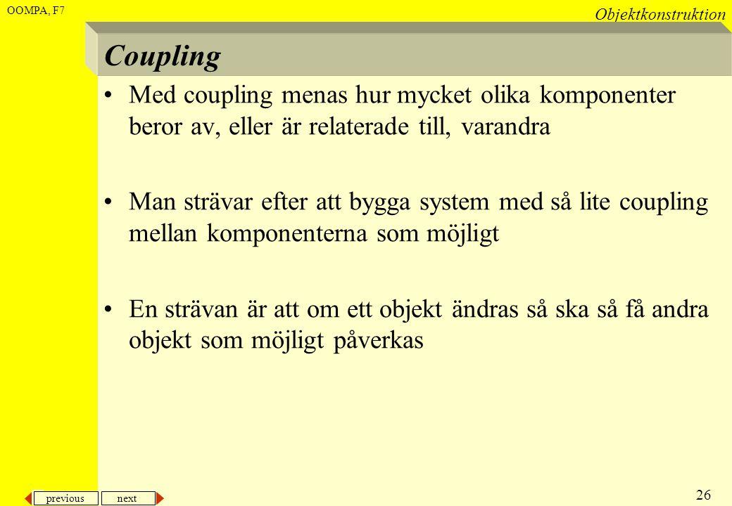 Coupling Med coupling menas hur mycket olika komponenter beror av, eller är relaterade till, varandra.