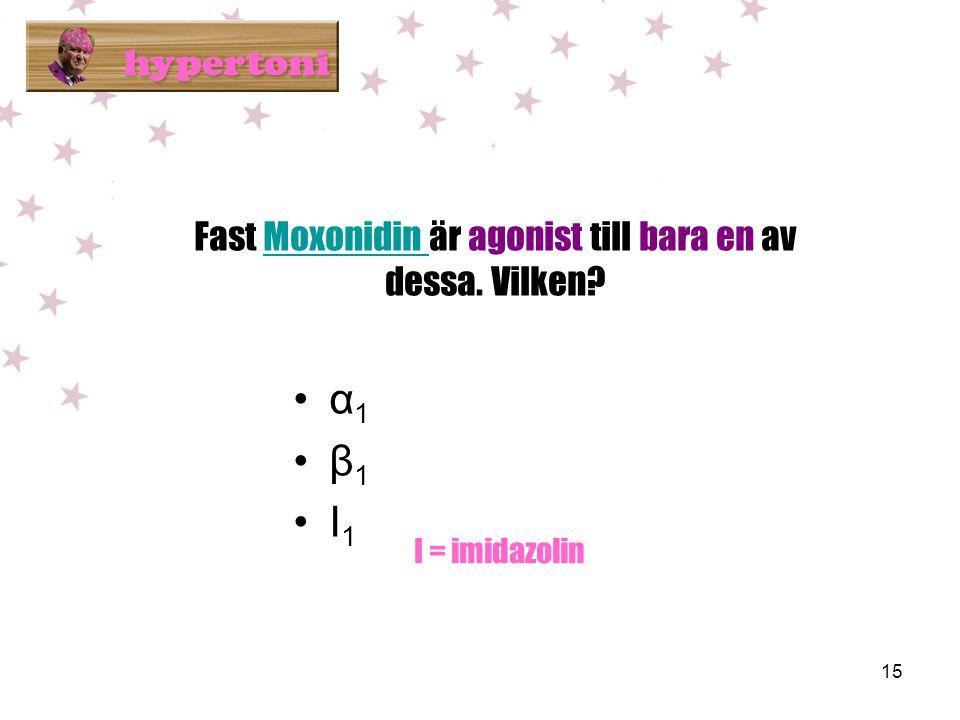 Fast Moxonidin är agonist till bara en av dessa. Vilken