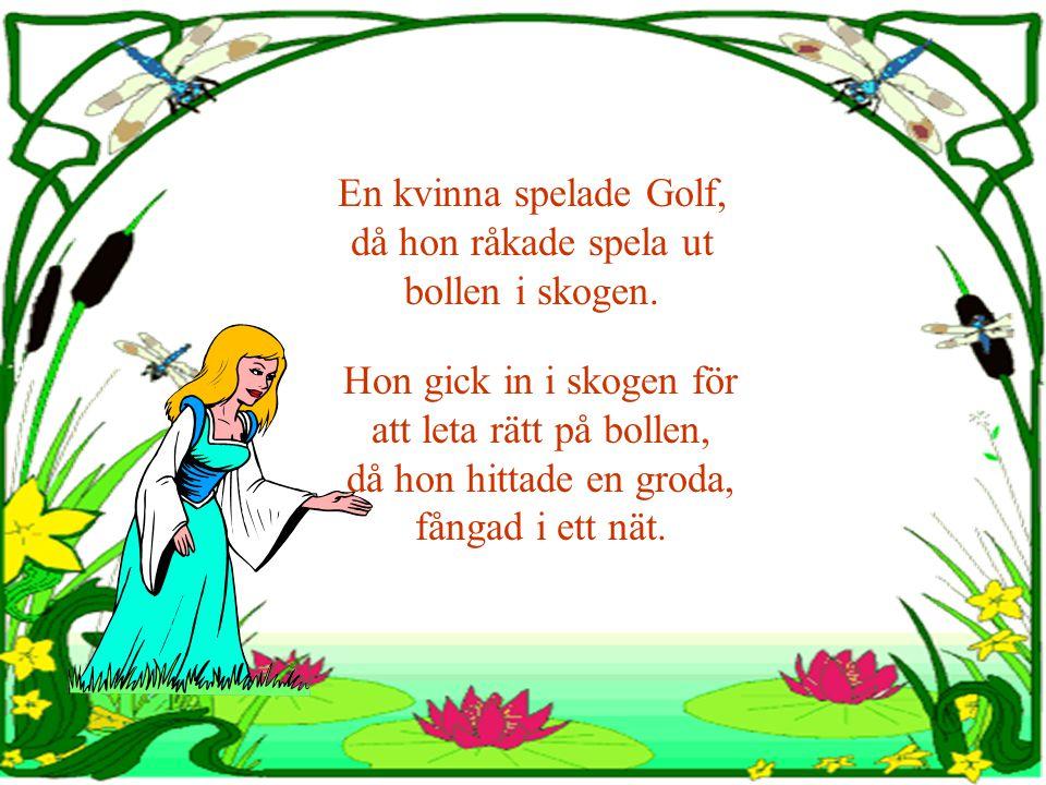 En kvinna spelade Golf, då hon råkade spela ut bollen i skogen.