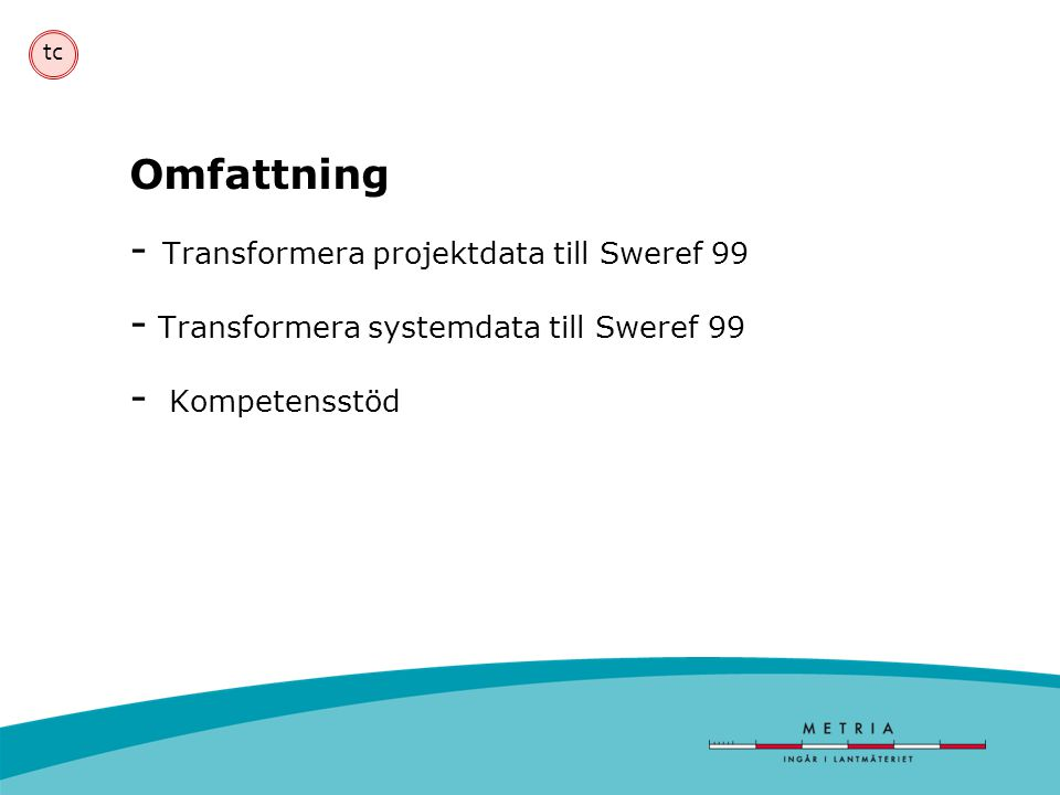 Omfattning - Transformera projektdata till Sweref 99 - Transformera systemdata till Sweref 99 - Kompetensstöd