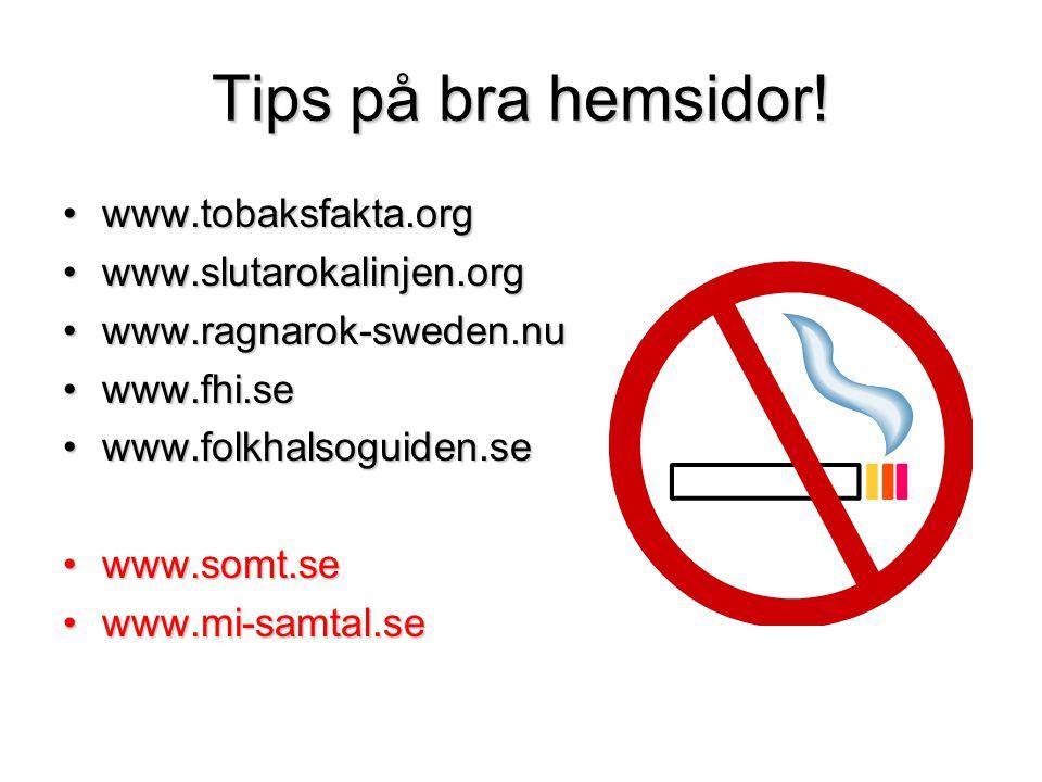 Tips på bra hemsidor! www.tobaksfakta.org www.slutarokalinjen.org