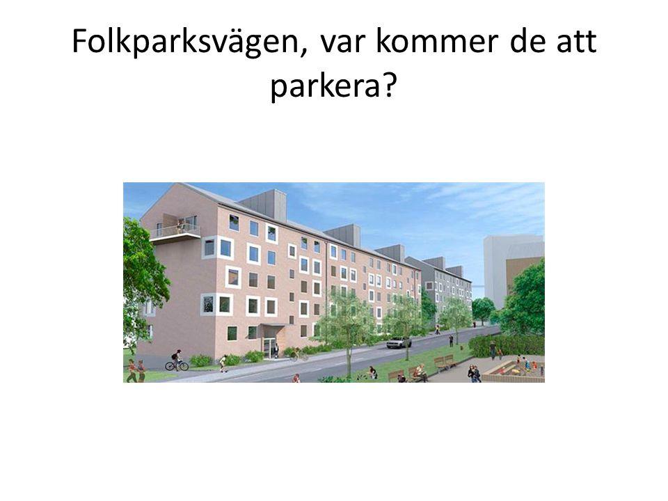 Folkparksvägen, var kommer de att parkera