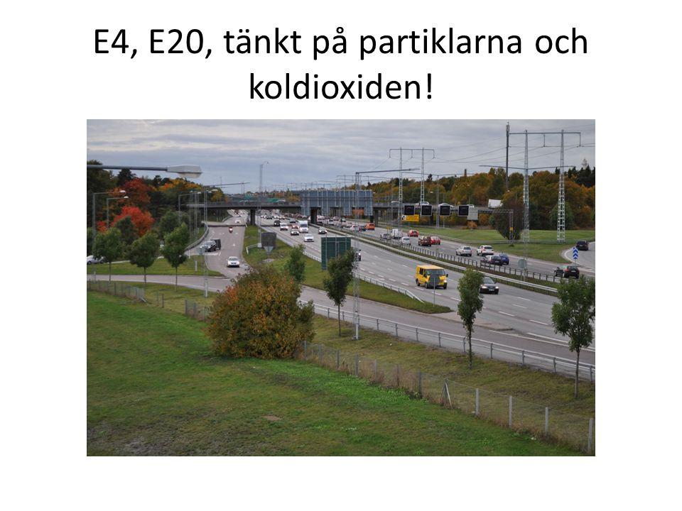 E4, E20, tänkt på partiklarna och koldioxiden!