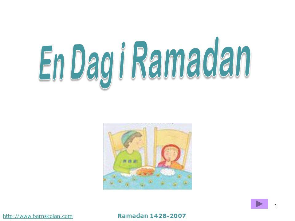 En Dag i Ramadan http://www.barnskolan.com Ramadan 1428-2007
