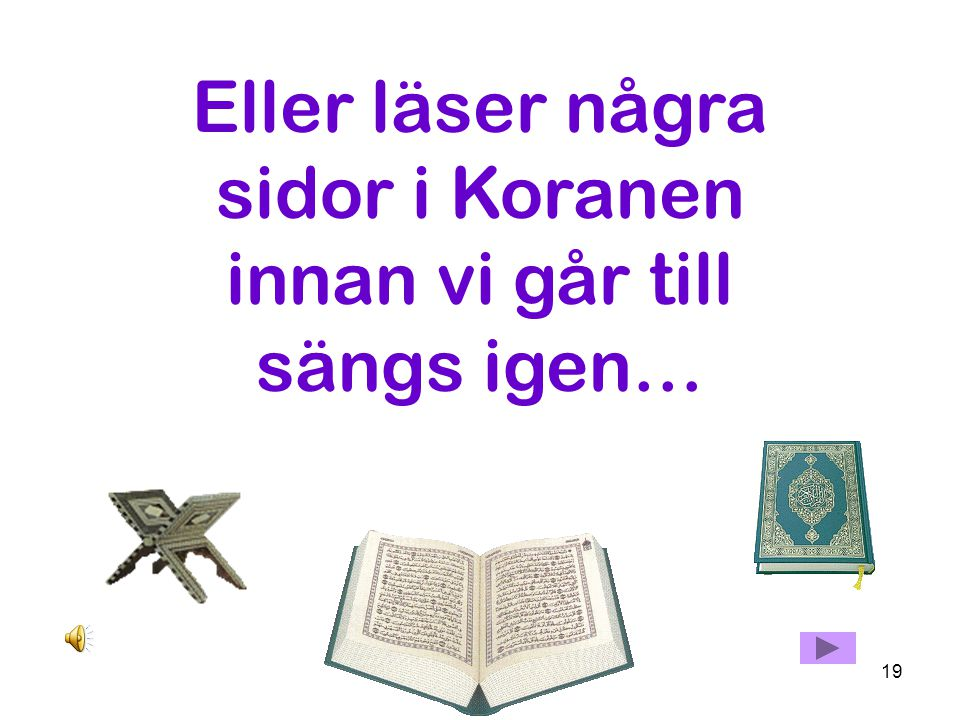 Eller läser några sidor i Koranen innan vi går till sängs igen…