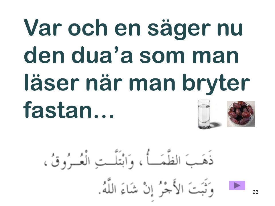 Var och en säger nu den dua'a som man läser när man bryter fastan…