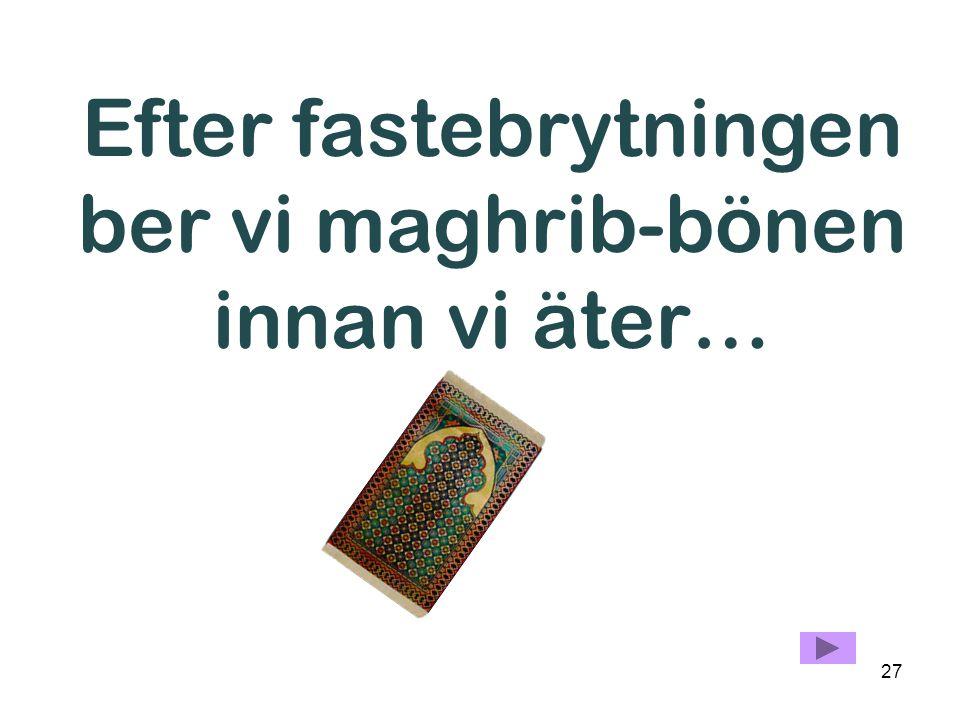 Efter fastebrytningen ber vi maghrib-bönen innan vi äter…