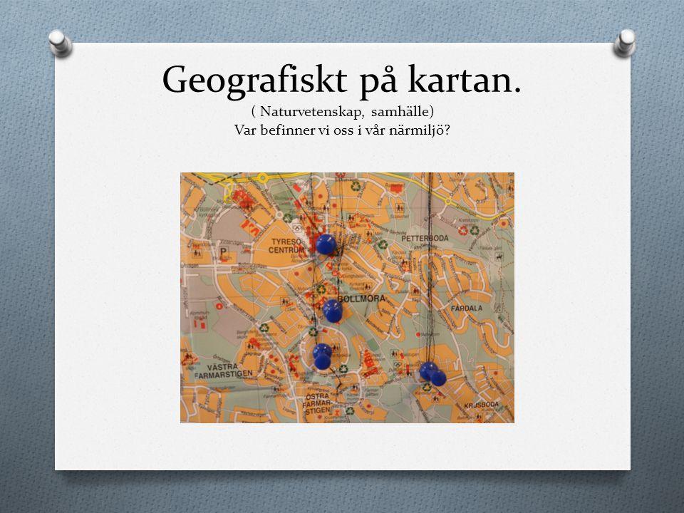 Geografiskt på kartan. ( Naturvetenskap, samhälle) Var befinner vi oss i vår närmiljö