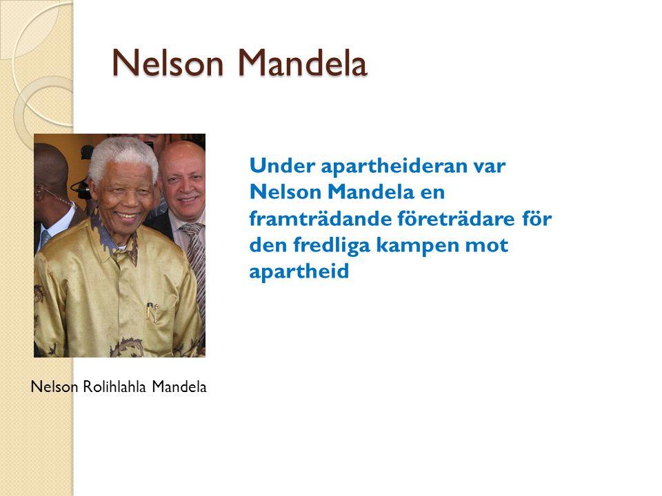 Nelson Mandela Under apartheideran var Nelson Mandela en framträdande företrädare för den fredliga kampen mot apartheid.