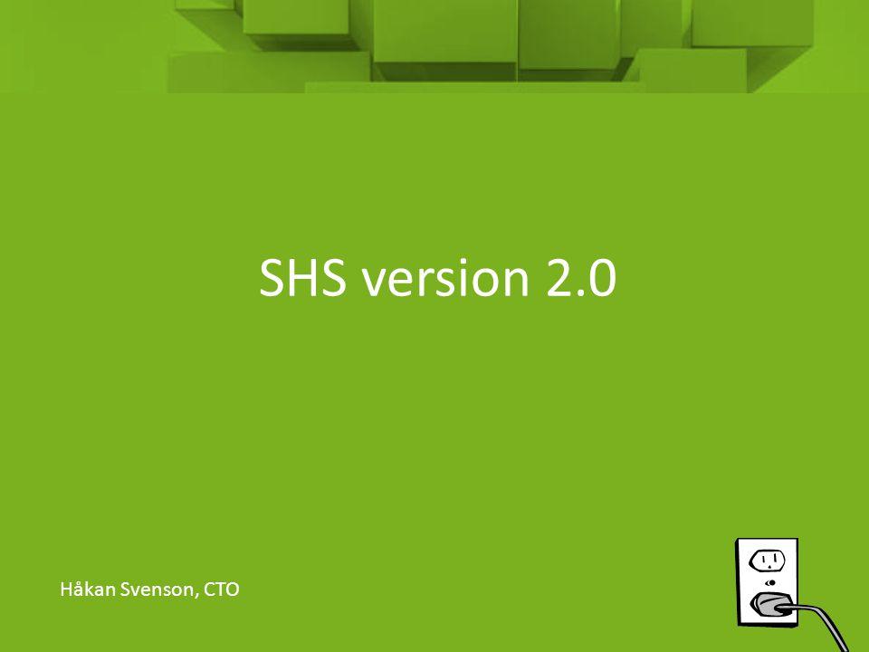 SHS version 2.0 Håkan Svenson, CTO