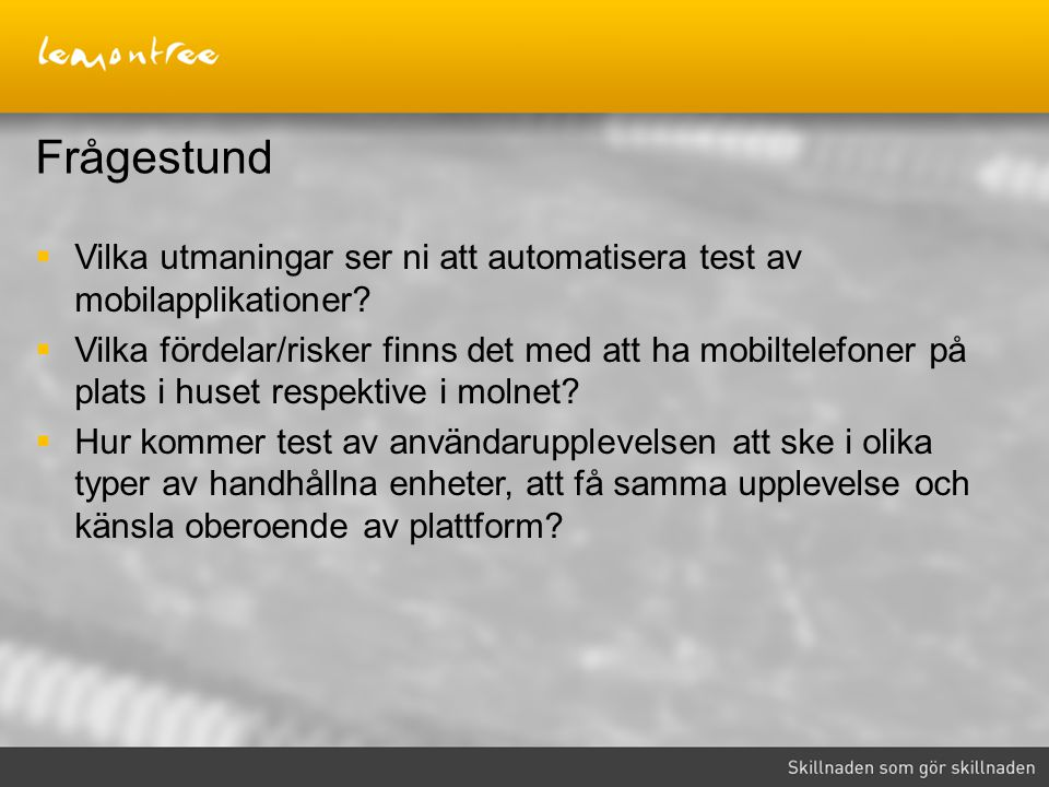 Frågestund Vilka utmaningar ser ni att automatisera test av mobilapplikationer