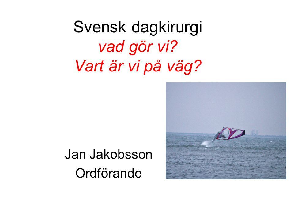 Svensk dagkirurgi vad gör vi Vart är vi på väg