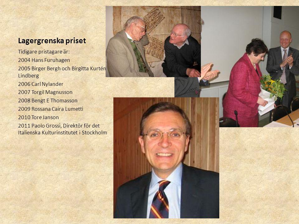 Lagergrenska priset Tidigare pristagare är: 2004 Hans Furuhagen