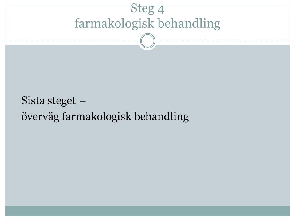 Steg 4 farmakologisk behandling