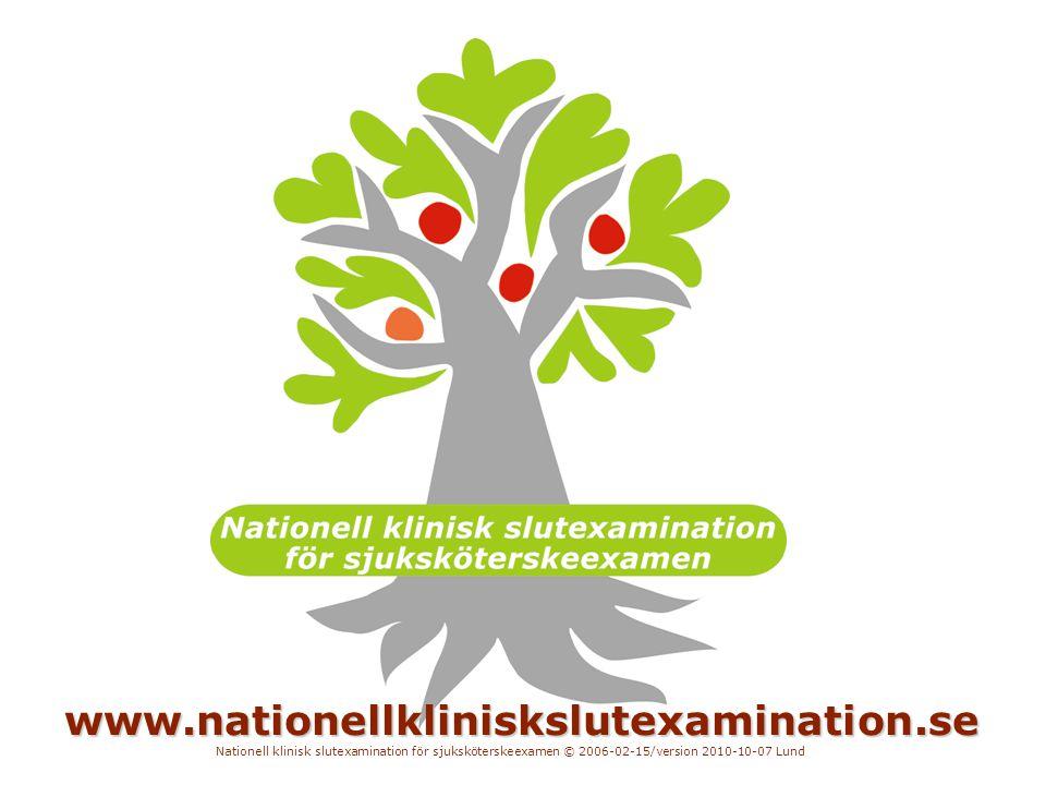 www.nationellkliniskslutexamination.se Nationell klinisk slutexamination för sjuksköterskeexamen © 2006-02-15/version 2010-10-07 Lund.