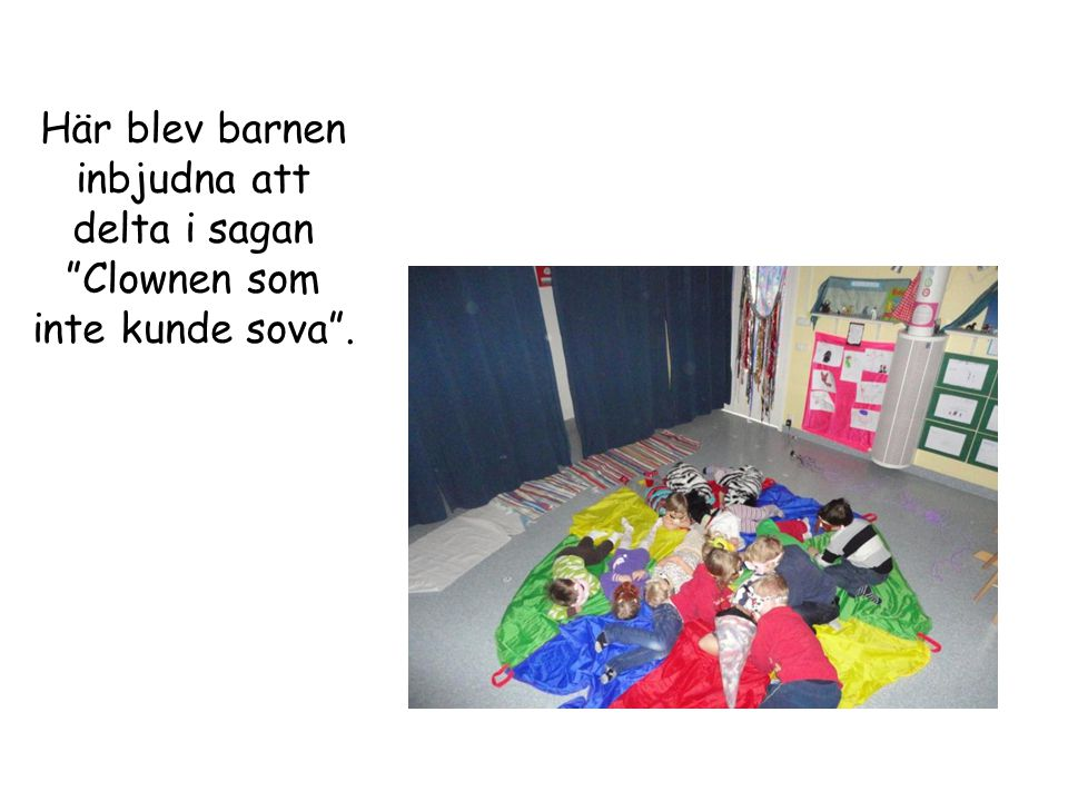 Här blev barnen inbjudna att delta i sagan Clownen som inte kunde sova .