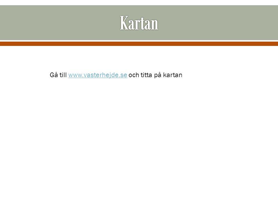 Kartan Gå till www.vasterhejde.se och titta på kartan